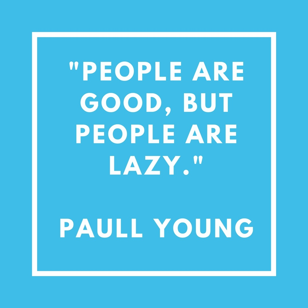 _People are Good, But People are Lazy._Paull Young.jpg